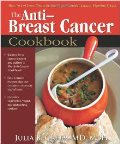 Anti-Breast Cancer Cookbook: How to Cut Your Risk With the Most Powerful Cancer-Fighting Foods