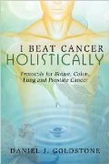 I Beat Cancer Holistically: Protocols for Breast, Colon, Lung and Prostate Cancer